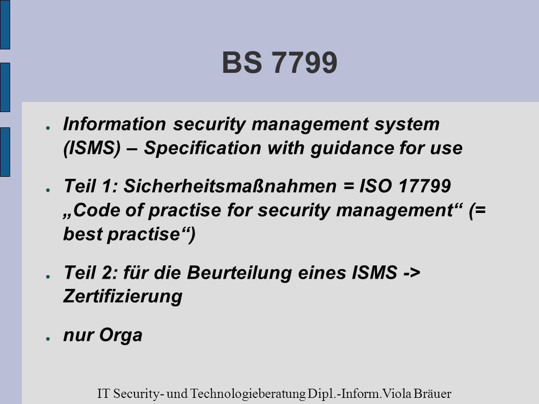 BS 7799Information security management system (ISMS) – Specification with guidance for use.