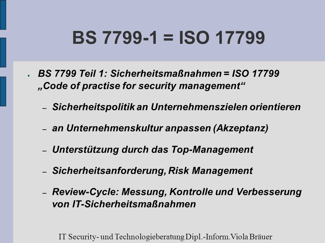 "BS 7799-1 = ISO 17799 BS 7799 Teil 1: Sicherheitsmaßnahmen = ISO 17799 ""Code of practise for security management"