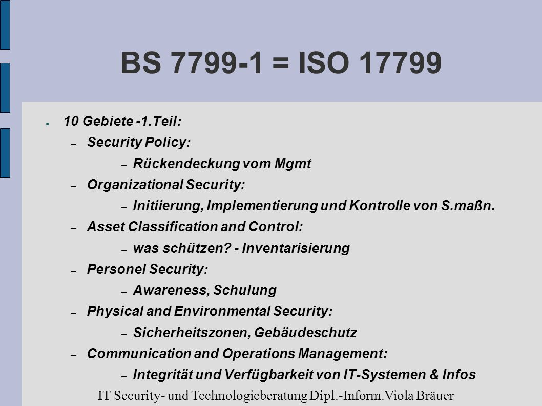 BS 7799-1 = ISO 17799 10 Gebiete -1.Teil: Security Policy: Rückendeckung vom Mgmt. Organizational Security: