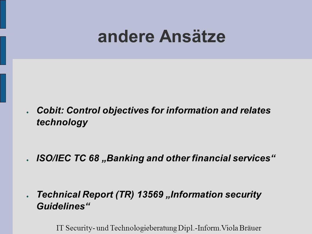 """andere AnsätzeCobit: Control objectives for information and relates technology. ISO/IEC TC 68 """"Banking and other financial services"""