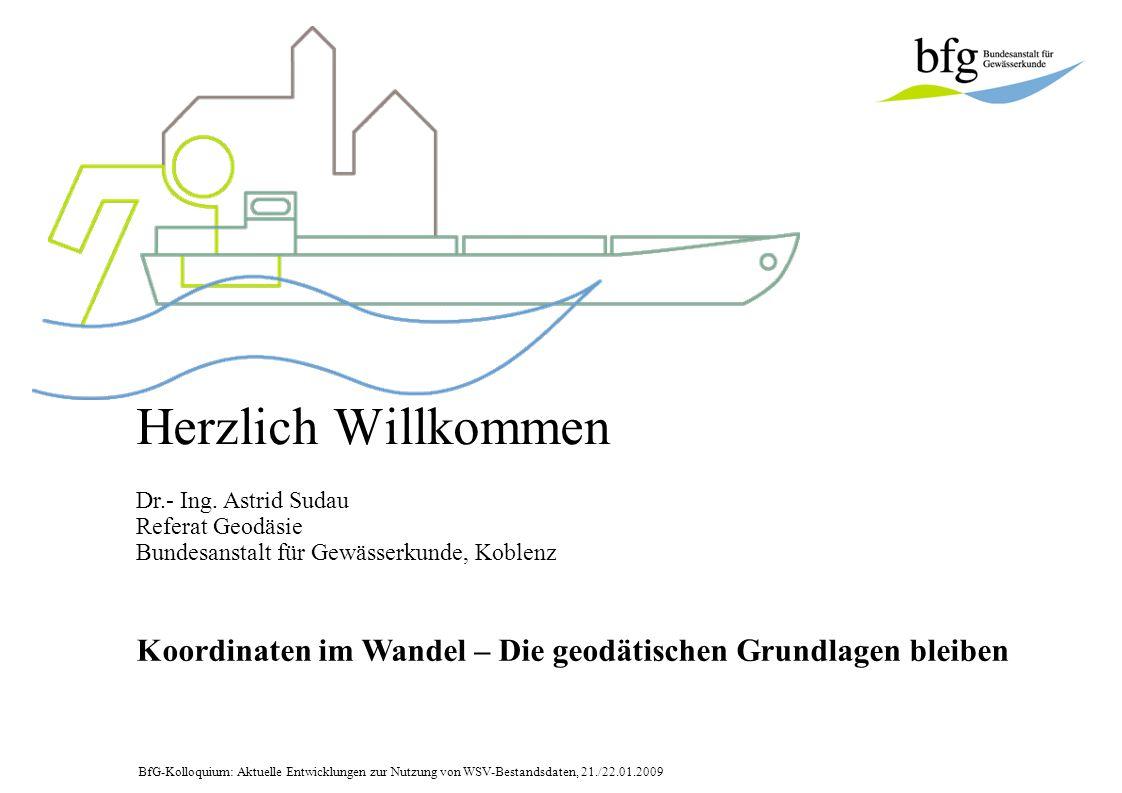 Herzlich Willkommen Dr.- Ing. Astrid Sudau. Referat Geodäsie. Bundesanstalt für Gewässerkunde, Koblenz.