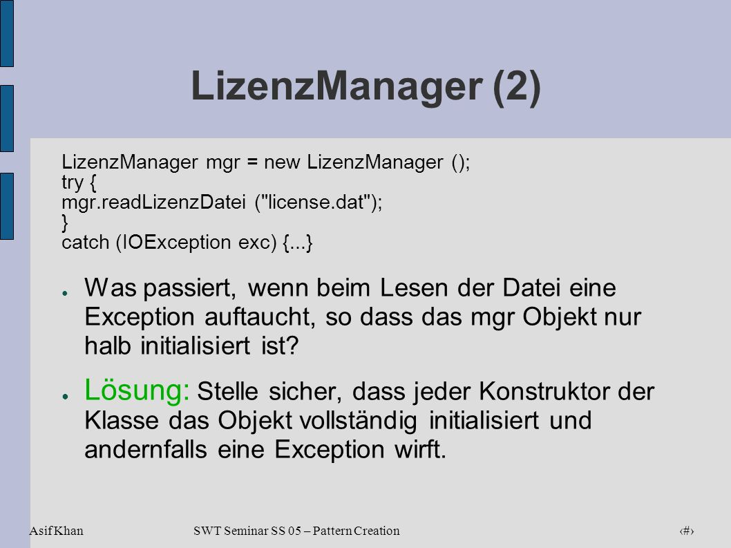 LizenzManager (2) LizenzManager mgr = new LizenzManager (); try { mgr.readLizenzDatei ( license.dat );