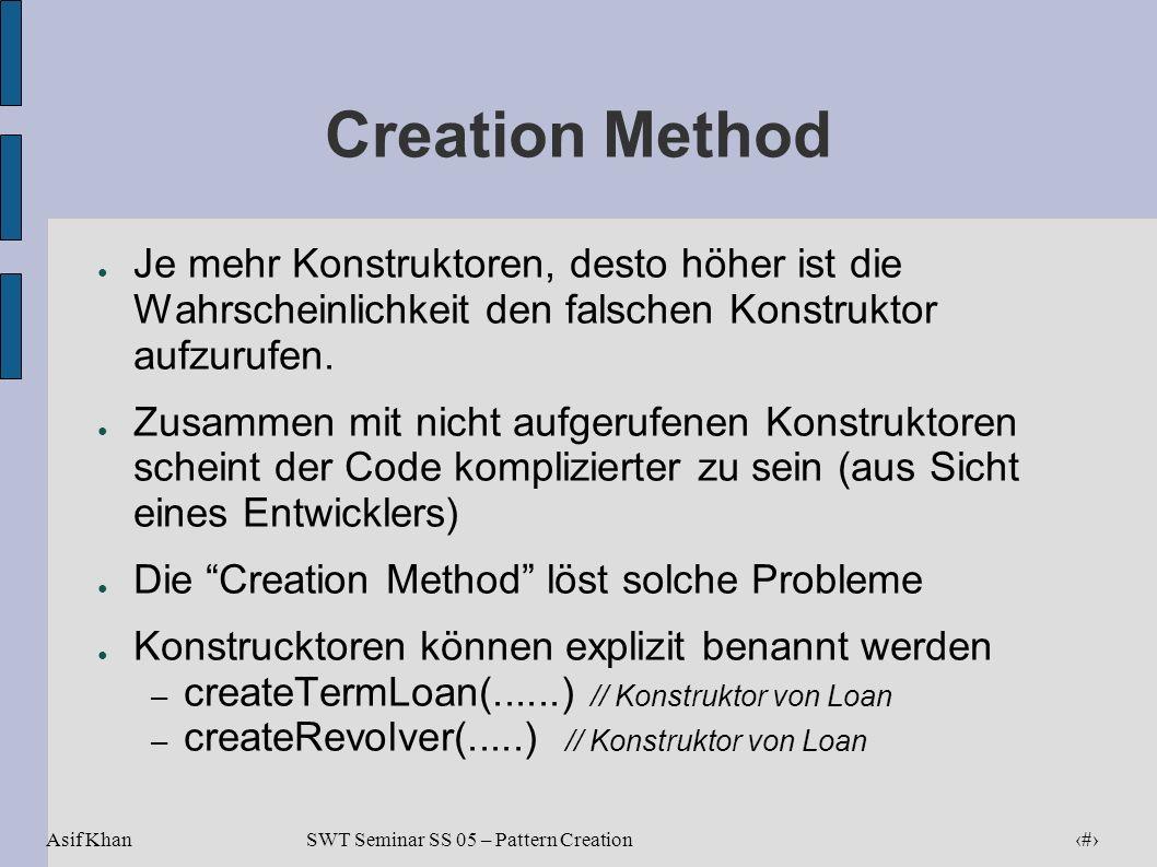 Creation Method Je mehr Konstruktoren, desto höher ist die Wahrscheinlichkeit den falschen Konstruktor aufzurufen.