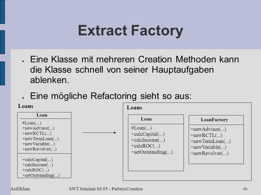 Extract Factory Eine Klasse mit mehreren Creation Methoden kann die Klasse schnell von seiner Hauptaufgaben ablenken.