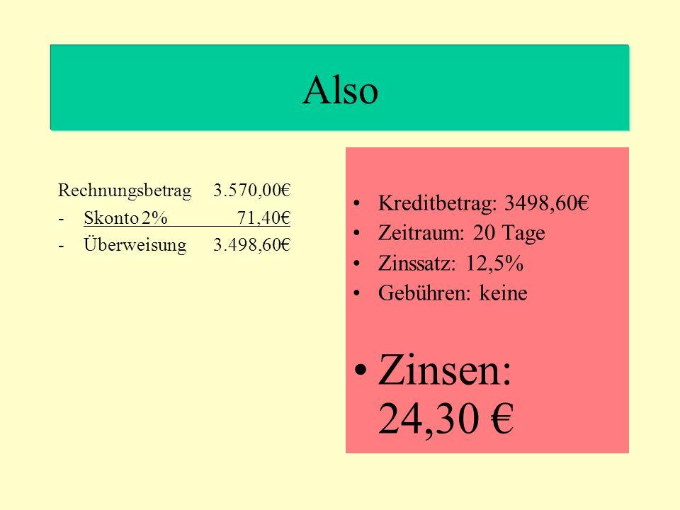 Zinsen: 24,30 € Also Kreditbetrag: 3498,60€ Zeitraum: 20 Tage