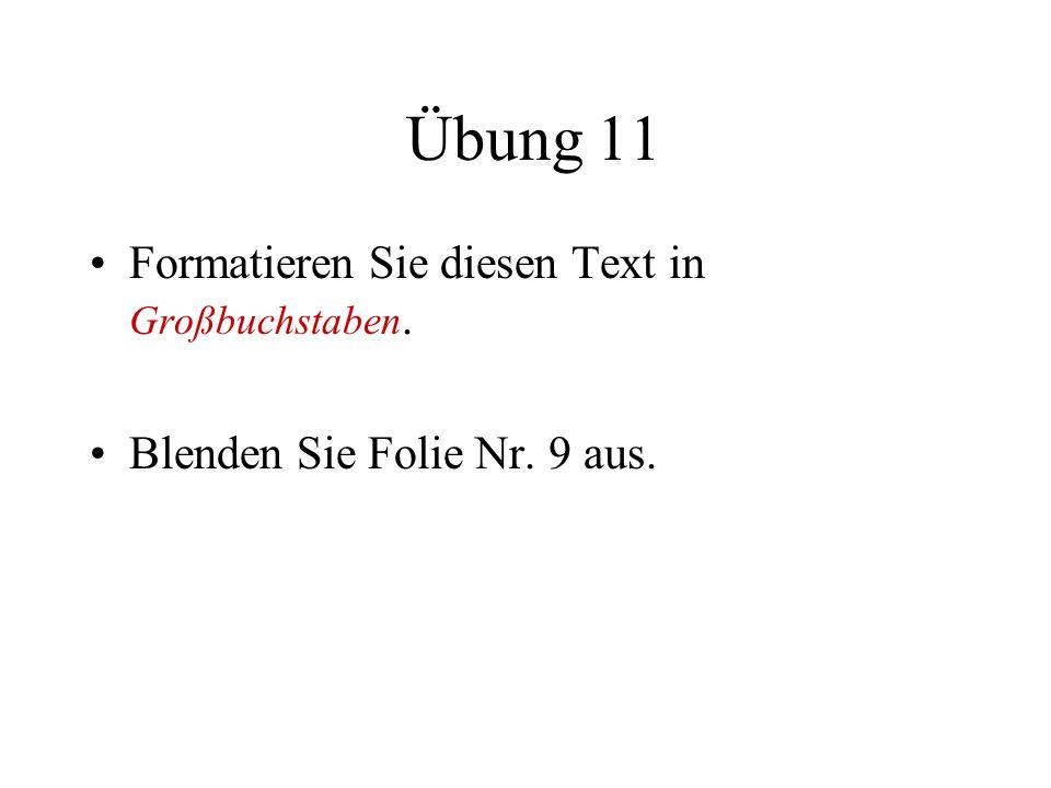 Übung 11 Formatieren Sie diesen Text in Großbuchstaben.