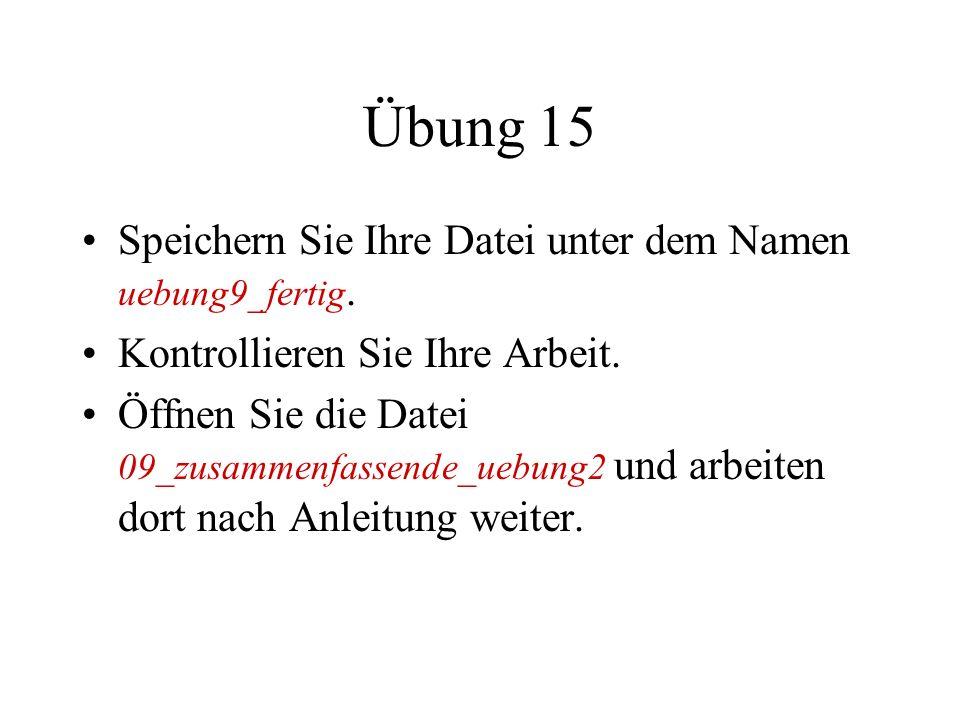 Übung 15 Speichern Sie Ihre Datei unter dem Namen uebung9_fertig.