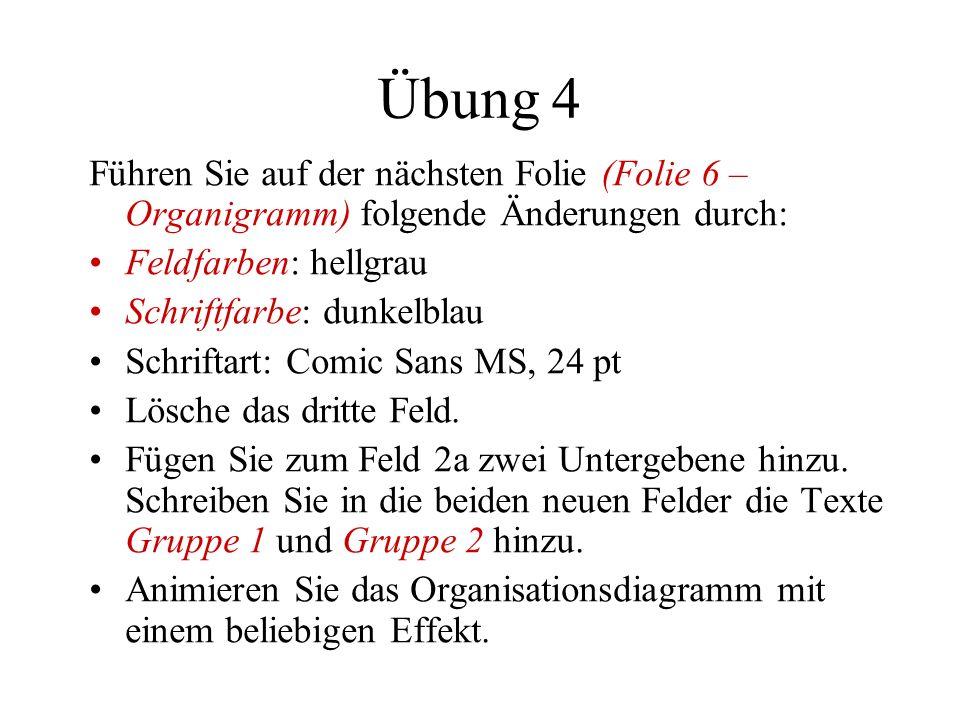 Übung 4Führen Sie auf der nächsten Folie (Folie 6 – Organigramm) folgende Änderungen durch: Feldfarben: hellgrau.