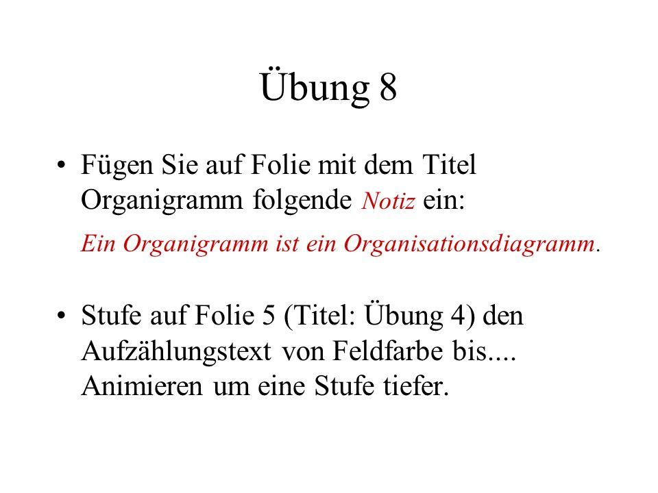 Übung 8 Fügen Sie auf Folie mit dem Titel Organigramm folgende Notiz ein: Ein Organigramm ist ein Organisationsdiagramm.
