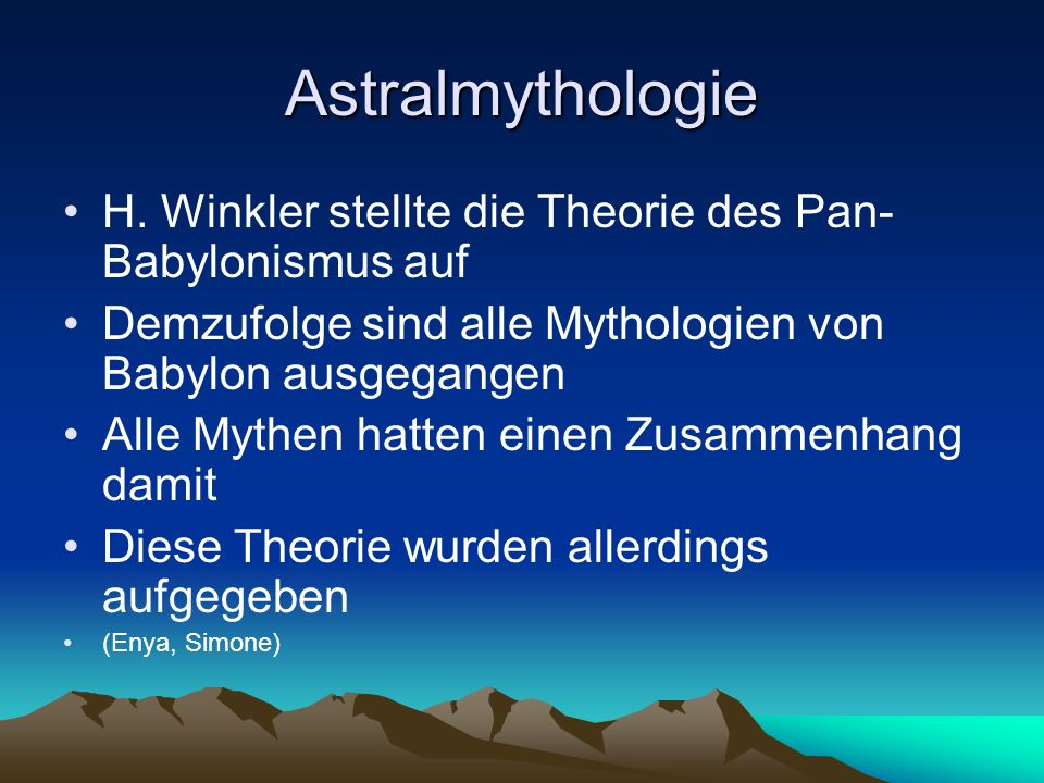 Astralmythologie H. Winkler stellte die Theorie des Pan-Babylonismus auf. Demzufolge sind alle Mythologien von Babylon ausgegangen.