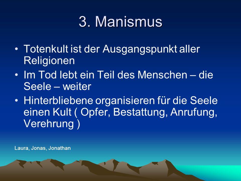 3. Manismus Totenkult ist der Ausgangspunkt aller Religionen