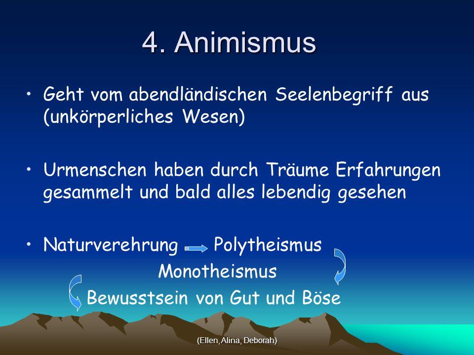 4. Animismus Geht vom abendländischen Seelenbegriff aus (unkörperliches Wesen)