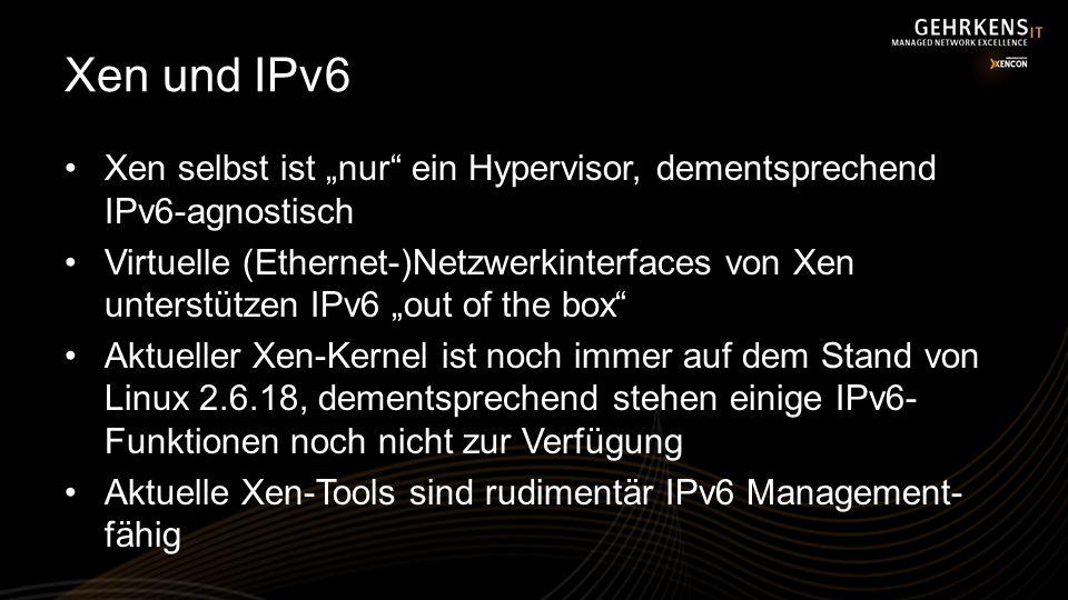"""Xen und IPv6 Xen selbst ist """"nur ein Hypervisor, dementsprechend IPv6-agnostisch."""