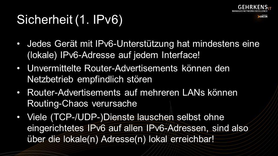 Sicherheit (1. IPv6) Jedes Gerät mit IPv6-Unterstützung hat mindestens eine (lokale) IPv6-Adresse auf jedem Interface!