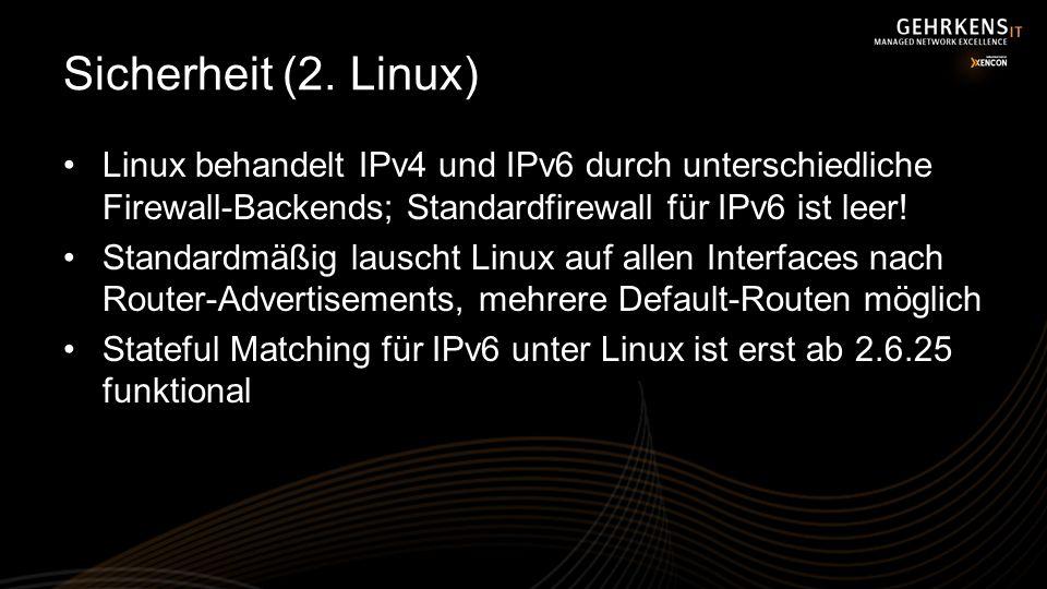 Sicherheit (2. Linux) Linux behandelt IPv4 und IPv6 durch unterschiedliche Firewall-Backends; Standardfirewall für IPv6 ist leer!