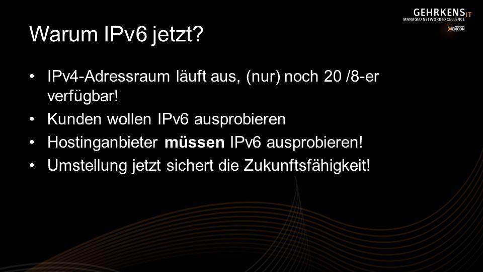 Warum IPv6 jetzt IPv4-Adressraum läuft aus, (nur) noch 20 /8-er verfügbar! Kunden wollen IPv6 ausprobieren.