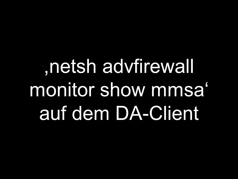 ,netsh advfirewall monitor show mmsa' auf dem DA-Client