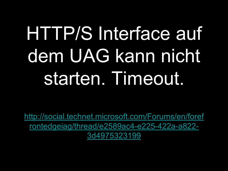 HTTP/S Interface auf dem UAG kann nicht starten. Timeout.