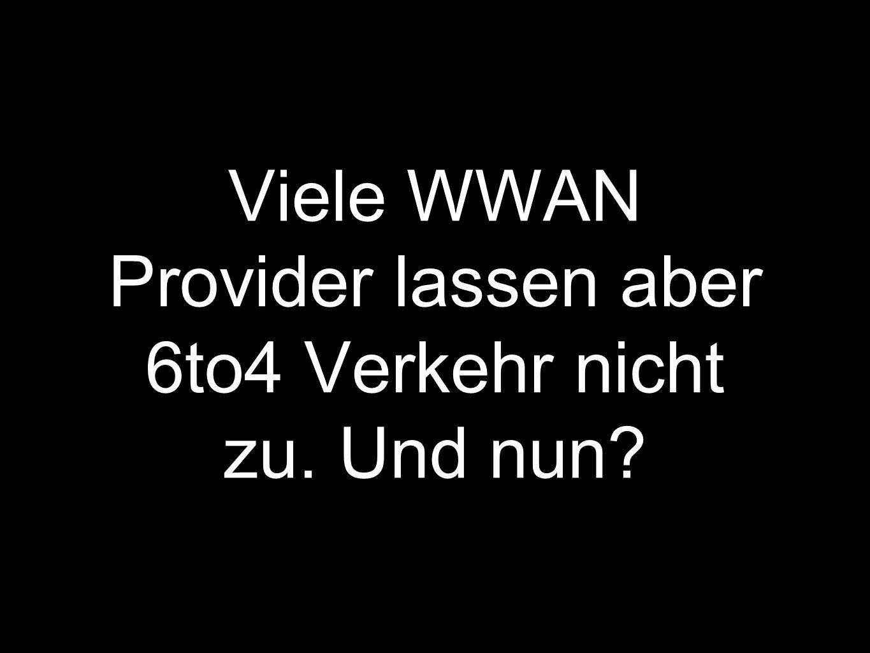 Viele WWAN Provider lassen aber 6to4 Verkehr nicht zu. Und nun