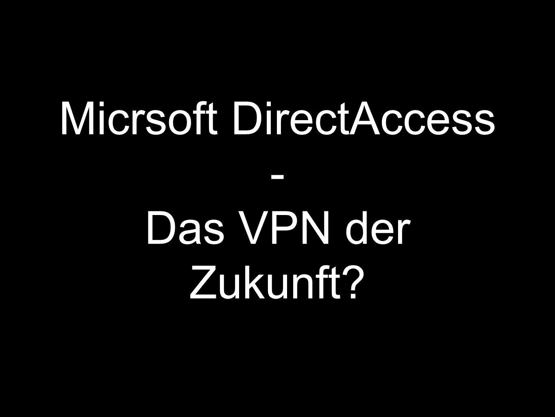 Micrsoft DirectAccess - Das VPN der Zukunft