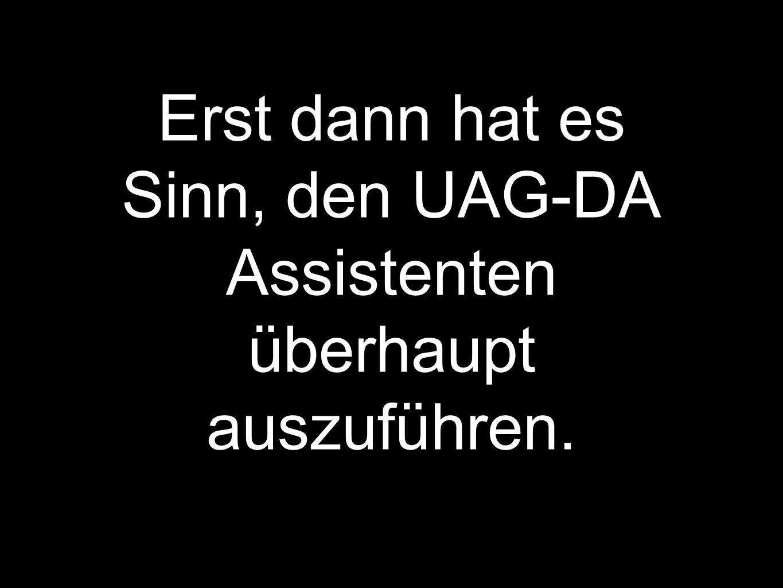 Erst dann hat es Sinn, den UAG-DA Assistenten überhaupt auszuführen.