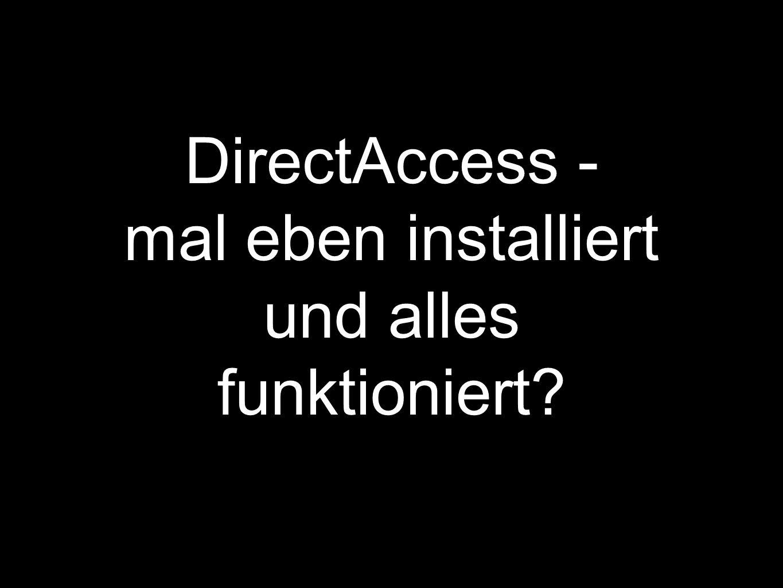 DirectAccess - mal eben installiert und alles funktioniert