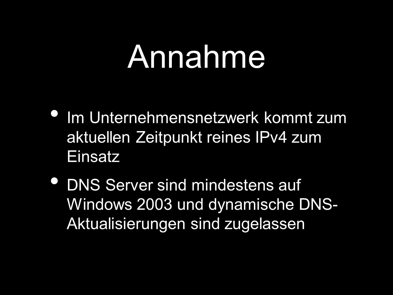Annahme Im Unternehmensnetzwerk kommt zum aktuellen Zeitpunkt reines IPv4 zum Einsatz.