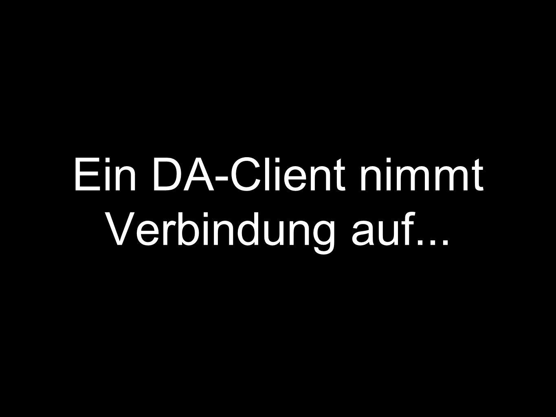 Ein DA-Client nimmt Verbindung auf...
