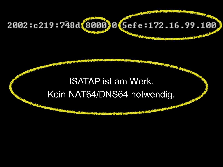Kein NAT64/DNS64 notwendig.