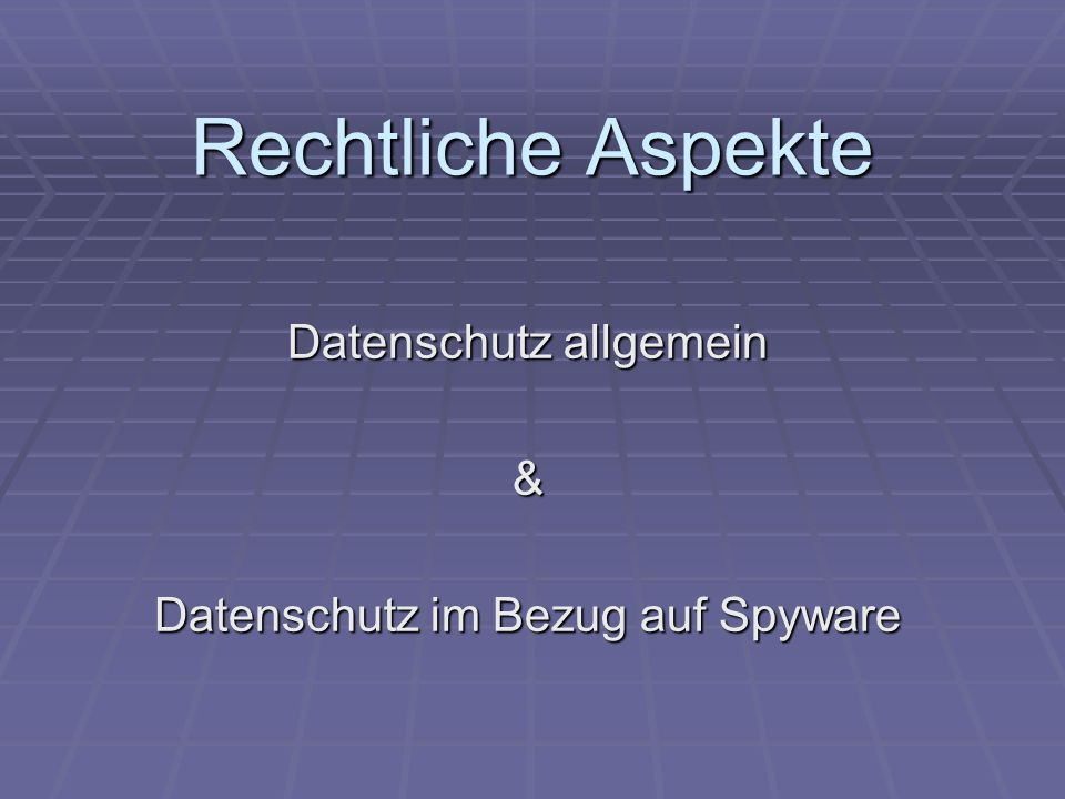Datenschutz allgemein & Datenschutz im Bezug auf Spyware