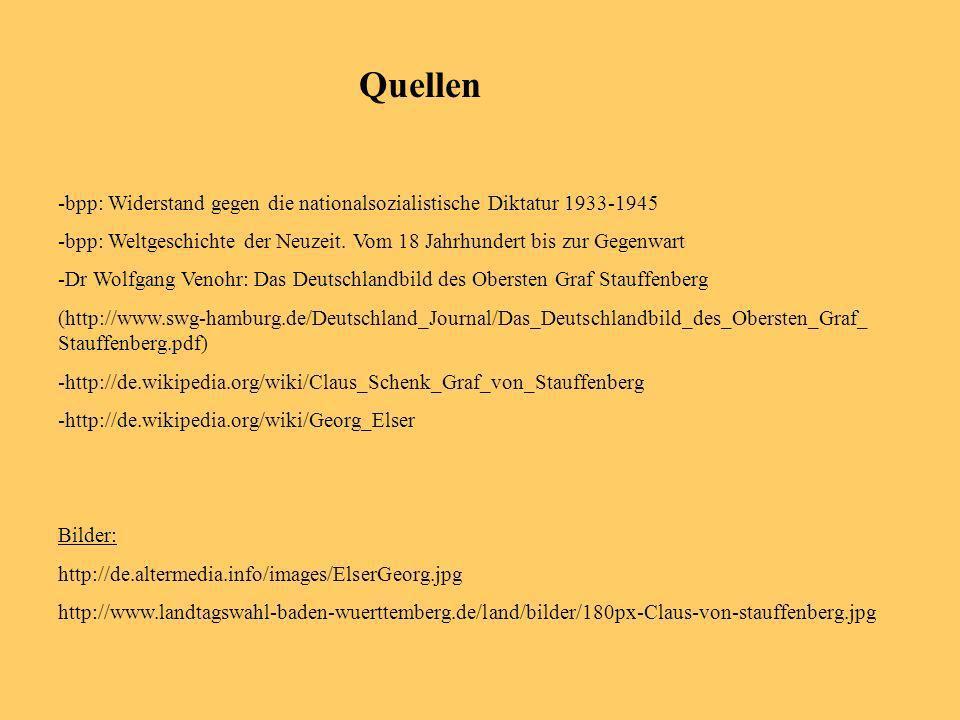 Quellen -bpp: Widerstand gegen die nationalsozialistische Diktatur 1933-1945. -bpp: Weltgeschichte der Neuzeit. Vom 18 Jahrhundert bis zur Gegenwart.