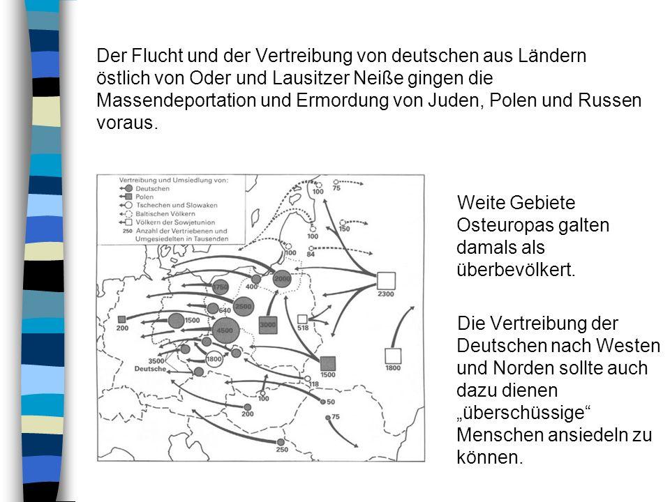 Der Flucht und der Vertreibung von deutschen aus Ländern östlich von Oder und Lausitzer Neiße gingen die Massendeportation und Ermordung von Juden, Polen und Russen voraus.