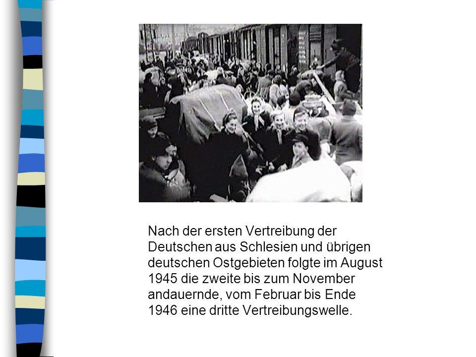Nach der ersten Vertreibung der Deutschen aus Schlesien und übrigen deutschen Ostgebieten folgte im August 1945 die zweite bis zum November andauernde, vom Februar bis Ende 1946 eine dritte Vertreibungswelle.