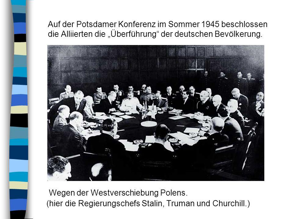"""Auf der Potsdamer Konferenz im Sommer 1945 beschlossen die Alliierten die """"Überführung der deutschen Bevölkerung."""