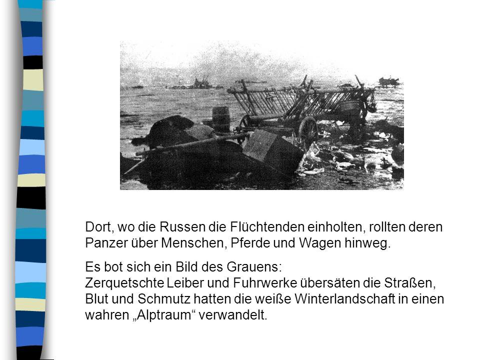 Dort, wo die Russen die Flüchtenden einholten, rollten deren Panzer über Menschen, Pferde und Wagen hinweg.