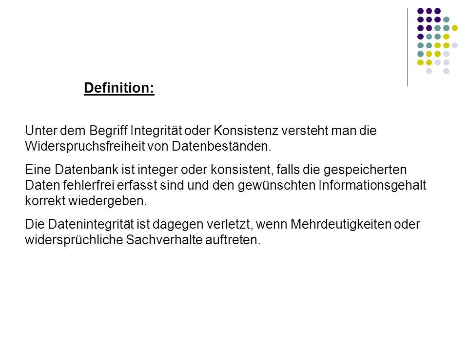 Definition: Unter dem Begriff Integrität oder Konsistenz versteht man die Widerspruchsfreiheit von Datenbeständen.