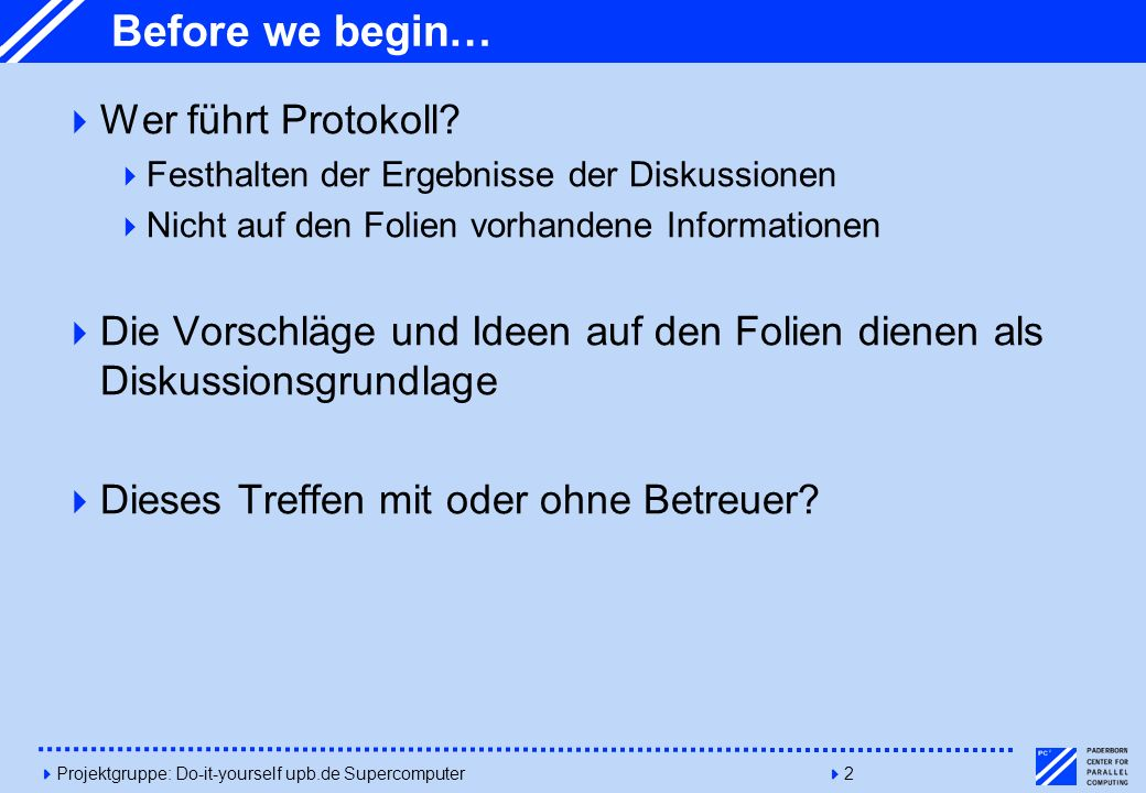 Before we begin… Wer führt Protokoll