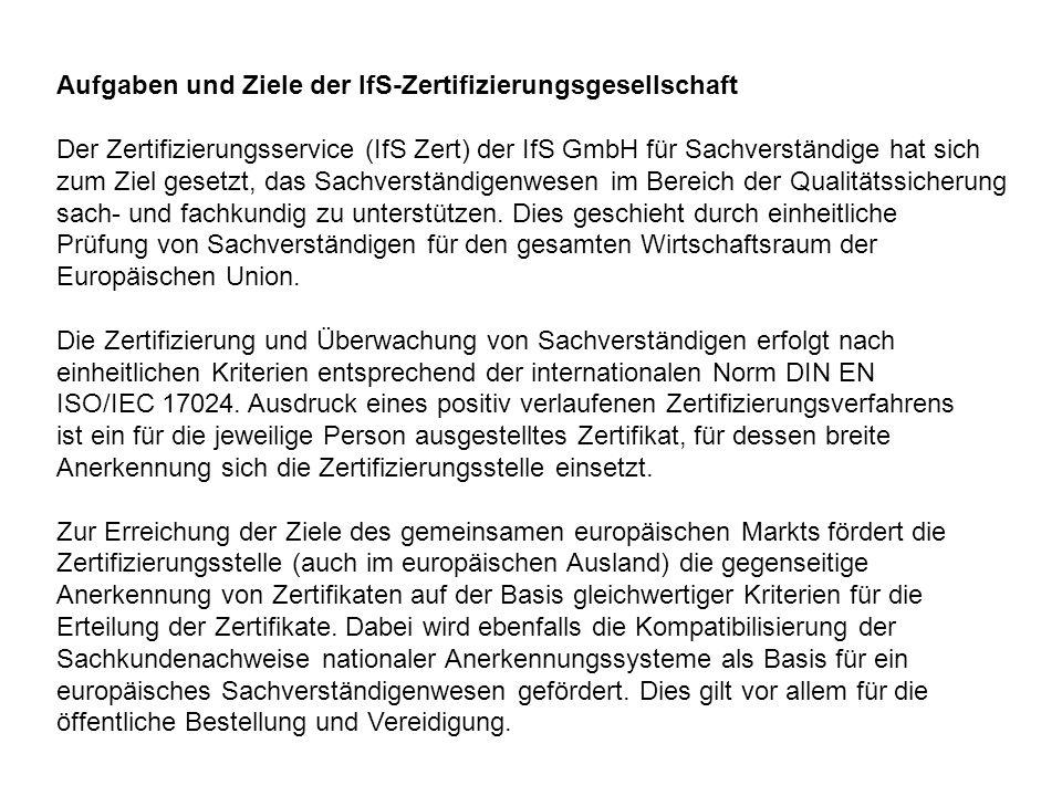 Aufgaben und Ziele der IfS-Zertifizierungsgesellschaft Der Zertifizierungsservice (IfS Zert) der IfS GmbH für Sachverständige hat sich zum Ziel gesetzt, das Sachverständigenwesen im Bereich der Qualitätssicherung sach- und fachkundig zu unterstützen.
