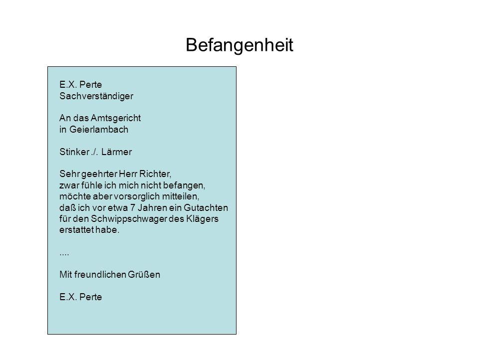 Befangenheit E.X. Perte Sachverständiger An das Amtsgericht in Geierlambach. Stinker ./. Lärmer. Sehr geehrter Herr Richter,
