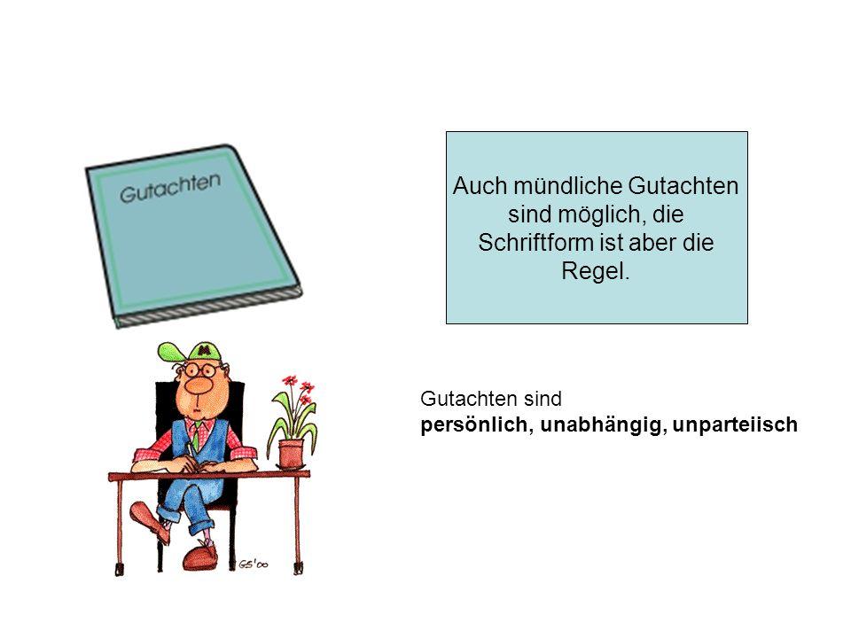 Auch mündliche Gutachten sind möglich, die Schriftform ist aber die Regel.