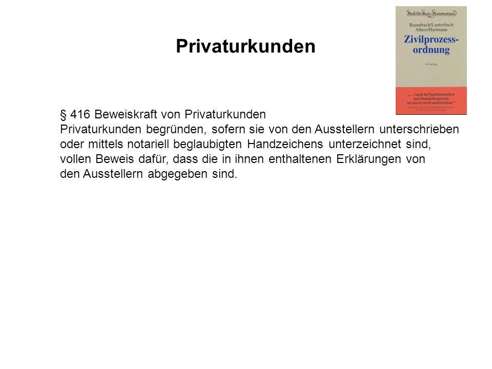Privaturkunden § 416 Beweiskraft von Privaturkunden