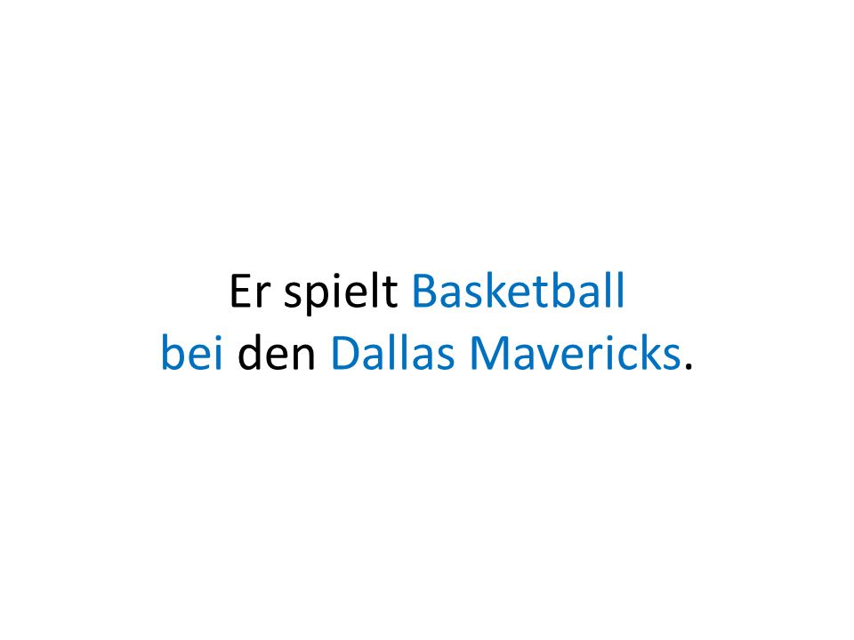 Er spielt Basketball bei den Dallas Mavericks.