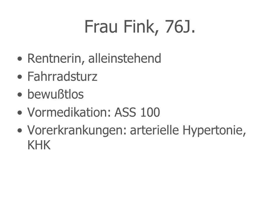 Frau Fink, 76J. Rentnerin, alleinstehend Fahrradsturz bewußtlos