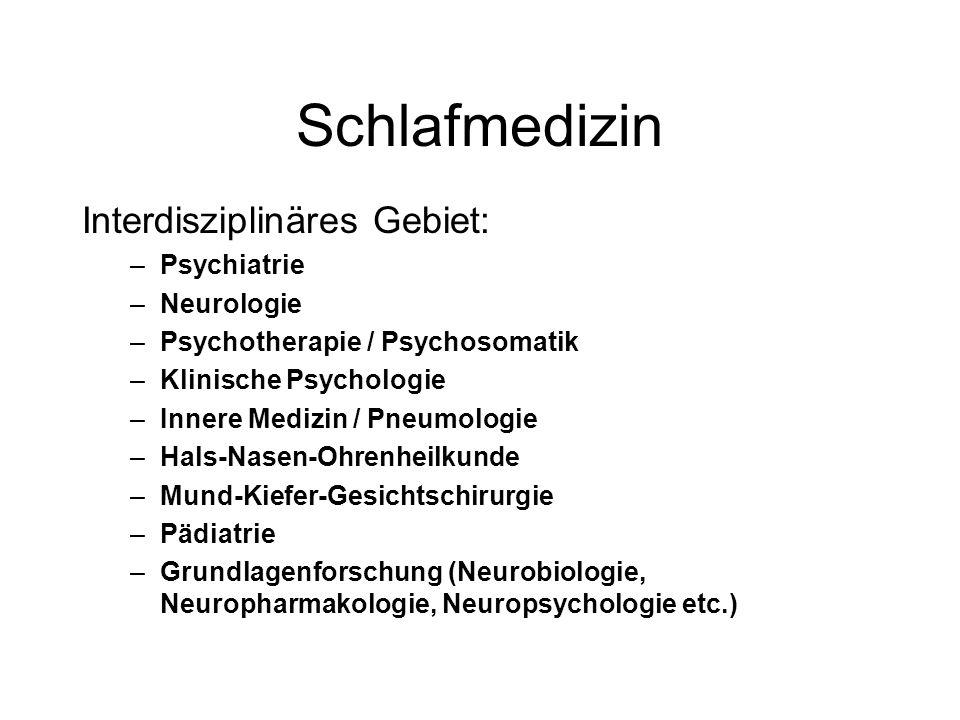 Schlafmedizin Interdisziplinäres Gebiet: Psychiatrie Neurologie