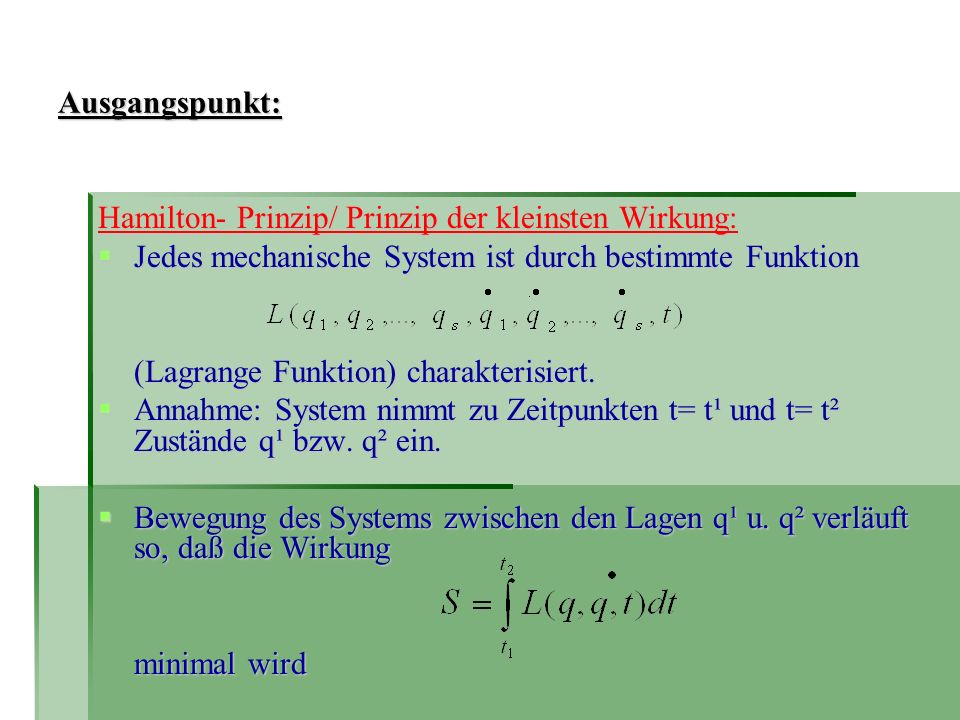 Ausgangspunkt: Hamilton- Prinzip/ Prinzip der kleinsten Wirkung: Jedes mechanische System ist durch bestimmte Funktion.