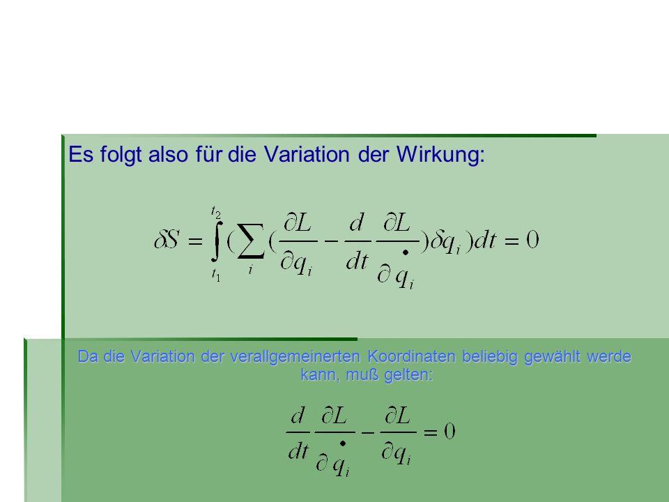 Es folgt also für die Variation der Wirkung: