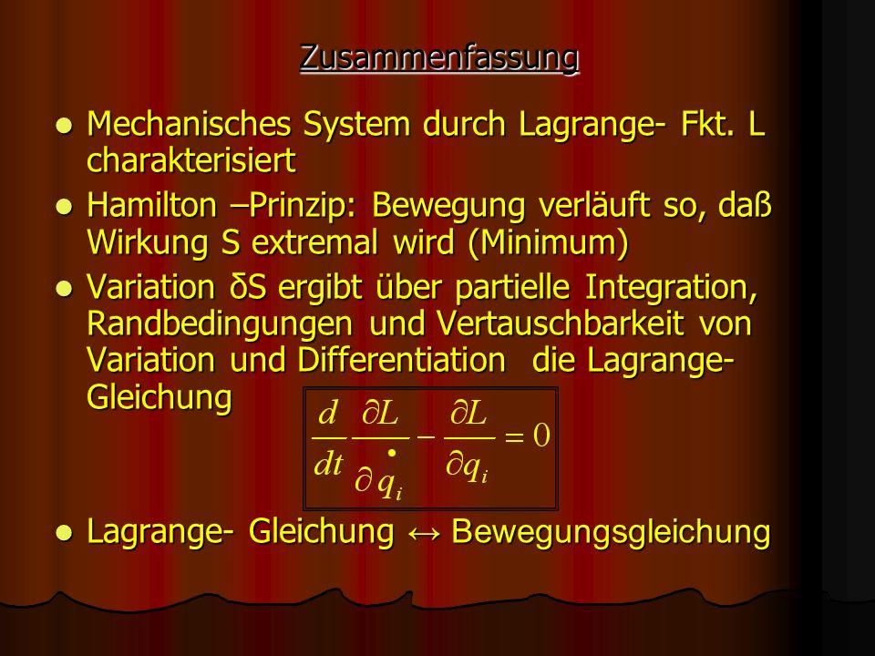 Zusammenfassung Mechanisches System durch Lagrange- Fkt. L charakterisiert.