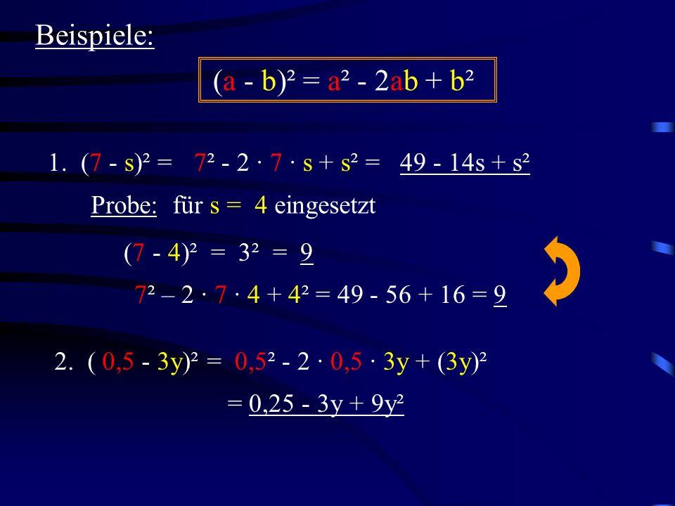 Beispiele: (a - b)² = a² - 2ab + b² 1. (7 - s)² =