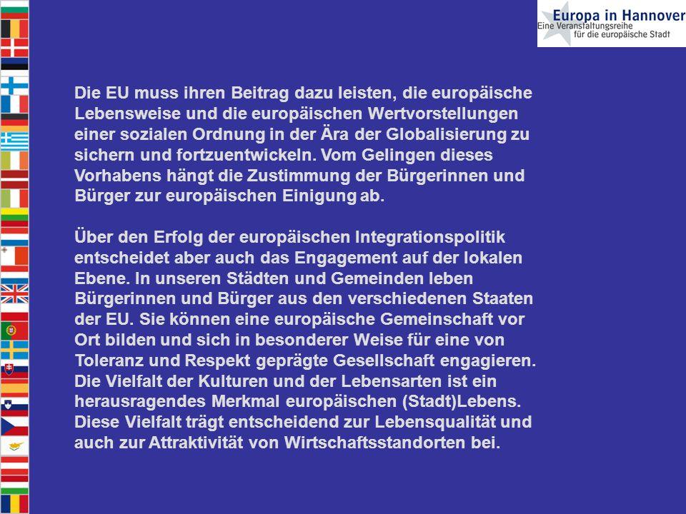Die EU muss ihren Beitrag dazu leisten, die europäische Lebensweise und die europäischen Wertvorstellungen einer sozialen Ordnung in der Ära der Globalisierung zu sichern und fortzuentwickeln. Vom Gelingen dieses Vorhabens hängt die Zustimmung der Bürgerinnen und Bürger zur europäischen Einigung ab.