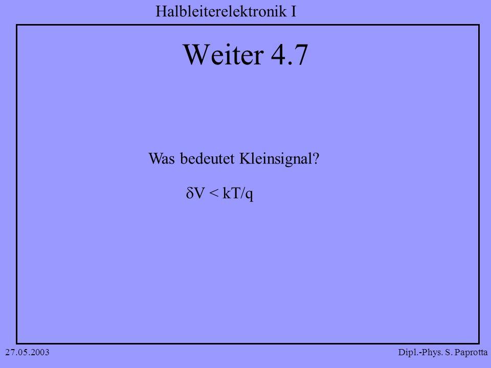 Weiter 4.7 Was bedeutet Kleinsignal dV < kT/q 27.05.2003
